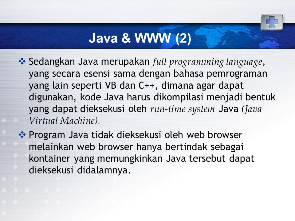 Java & WWW (2)  Sedangkan Java merupakan full programming language, yang secara esensi sama dengan bahasa pemrograman yang lain seperti VB dan C++, d