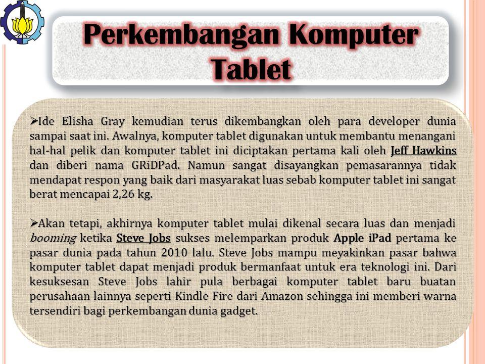  Ide Elisha Gray kemudian terus dikembangkan oleh para developer dunia sampai saat ini. Awalnya, komputer tablet digunakan untuk membantu menangani h