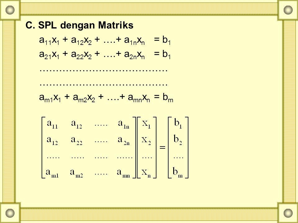 atau AX = B dengan A=(a ij ) matriks koefisien, X=(x 1,x 2,…..,x n ) * dan B=(b 1,b 2,…,b n ) *.