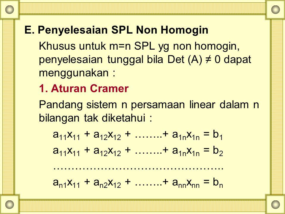 SPL Homogin Non Homogin Konsisten Tidak Konsisten SolusiTrivial x 1 =0,x 2 =0,..,x n =0 Solusi Nontrivial Solusi tak terhingga Konsisten Tidak Konsisten 1.