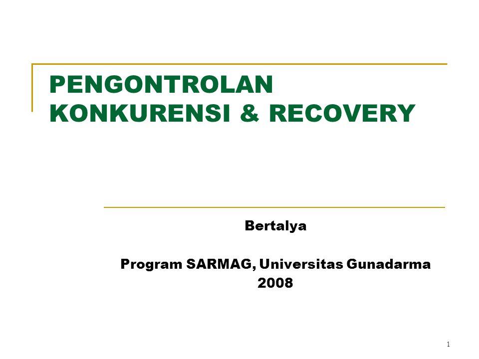 1 PENGONTROLAN KONKURENSI & RECOVERY Bertalya Program SARMAG, Universitas Gunadarma 2008