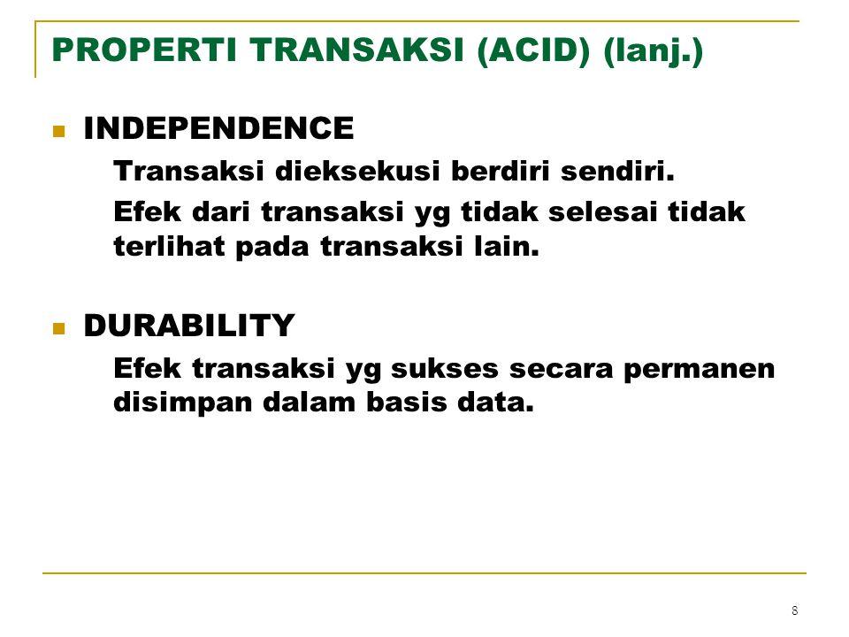8 PROPERTI TRANSAKSI (ACID) (lanj.) INDEPENDENCE Transaksi dieksekusi berdiri sendiri. Efek dari transaksi yg tidak selesai tidak terlihat pada transa