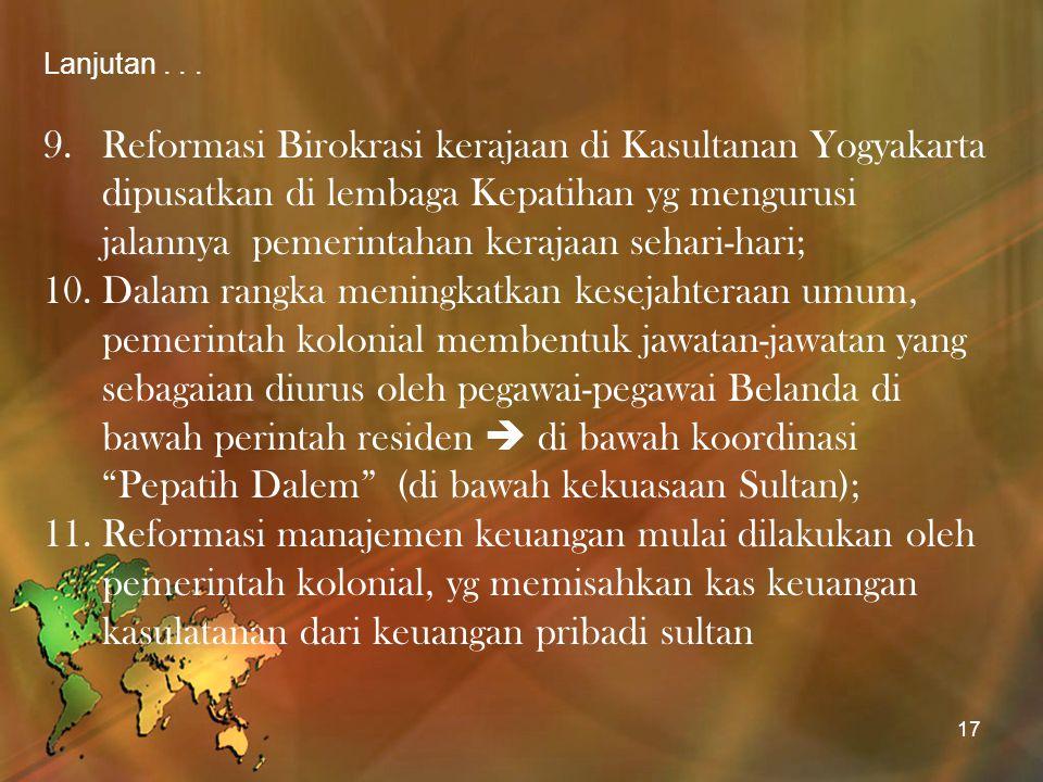 Lanjutan... 9.Reformasi Birokrasi kerajaan di Kasultanan Yogyakarta dipusatkan di lembaga Kepatihan yg mengurusi jalannya pemerintahan kerajaan sehari