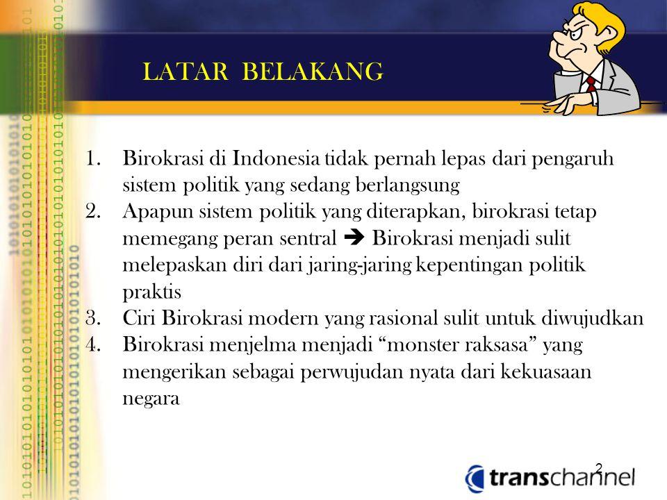 1.Birokrasi di Indonesia tidak pernah lepas dari pengaruh sistem politik yang sedang berlangsung 2.Apapun sistem politik yang diterapkan, birokrasi te