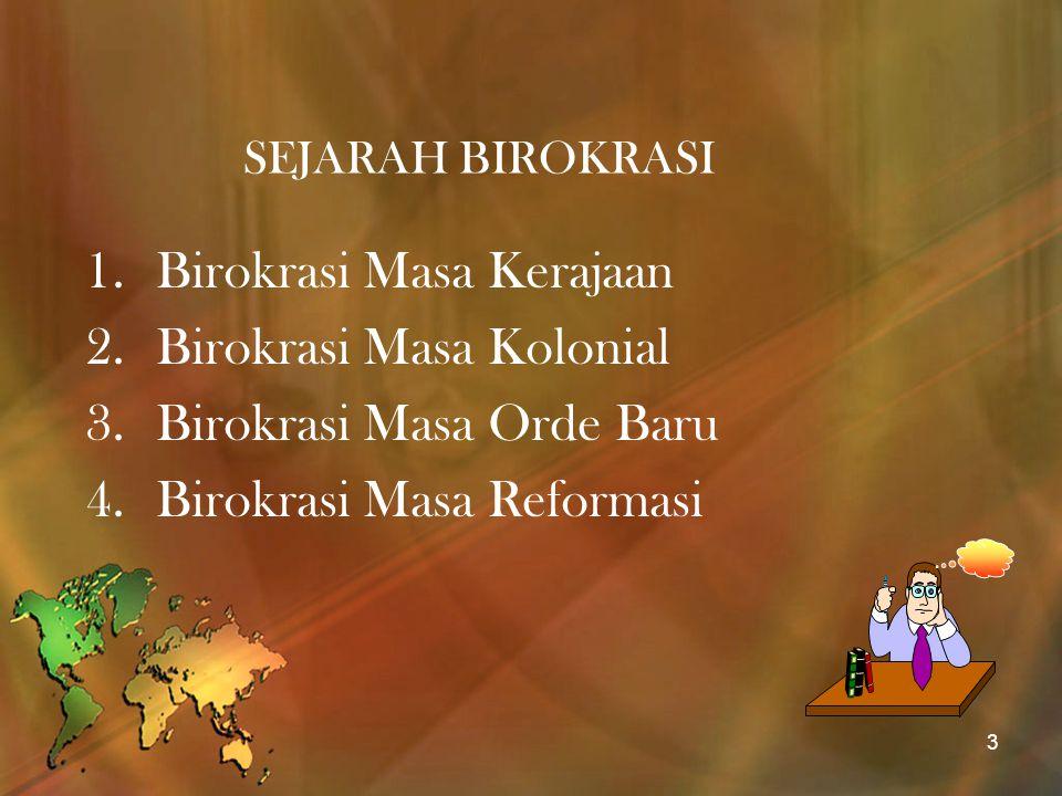 SEJARAH BIROKRASI 1.Birokrasi Masa Kerajaan 2.Birokrasi Masa Kolonial 3.Birokrasi Masa Orde Baru 4.Birokrasi Masa Reformasi 3