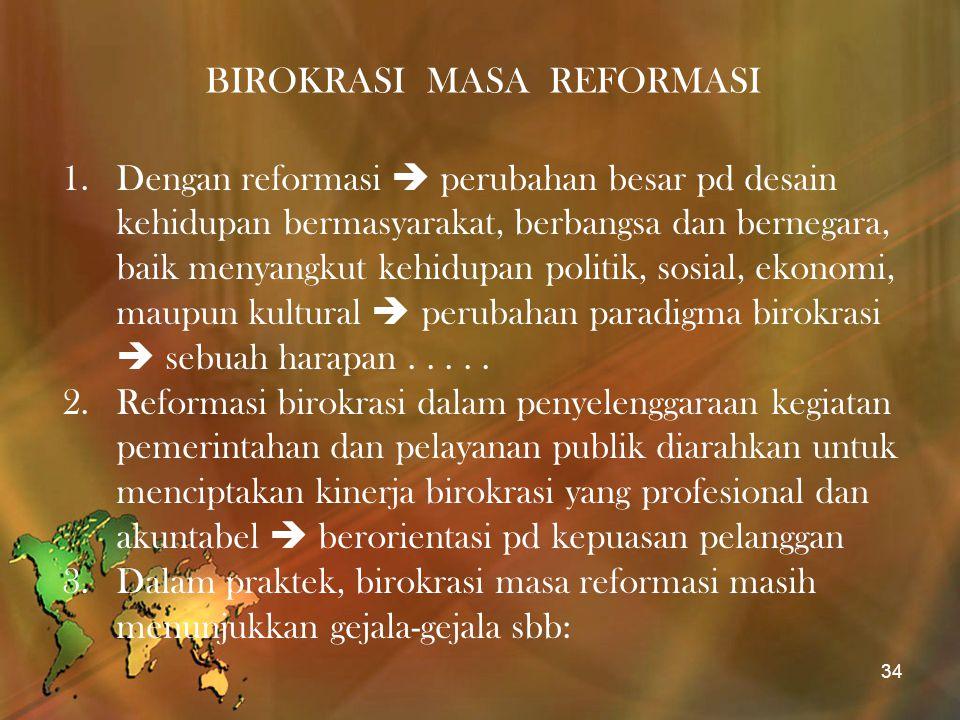 BIROKRASI MASA REFORMASI 1.Dengan reformasi  perubahan besar pd desain kehidupan bermasyarakat, berbangsa dan bernegara, baik menyangkut kehidupan po