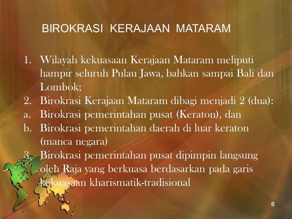 BIROKRASI KERAJAAN MATARAM 1.Wilayah kekuasaan Kerajaan Mataram meliputi hampir seluruh Pulau Jawa, bahkan sampai Bali dan Lombok; 2.Birokrasi Kerajaa