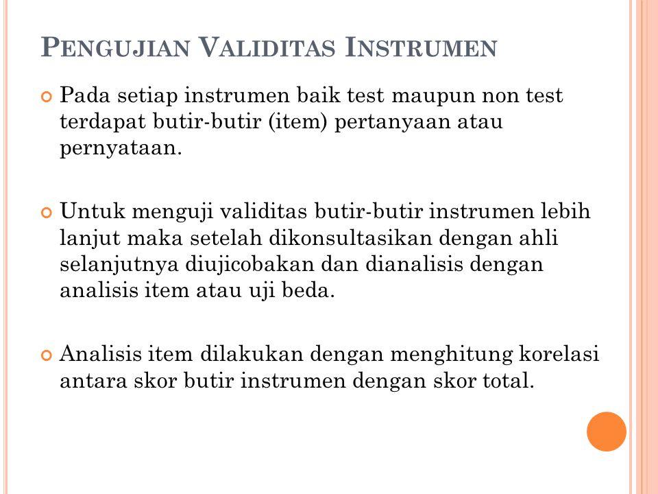 P ENGUJIAN V ALIDITAS I NSTRUMEN Pada setiap instrumen baik test maupun non test terdapat butir-butir (item) pertanyaan atau pernyataan. Untuk menguji