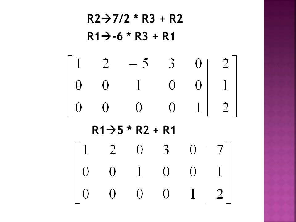 R2  7/2 * R3 + R2 R1  -6 * R3 + R1 R1  5 * R2 + R1