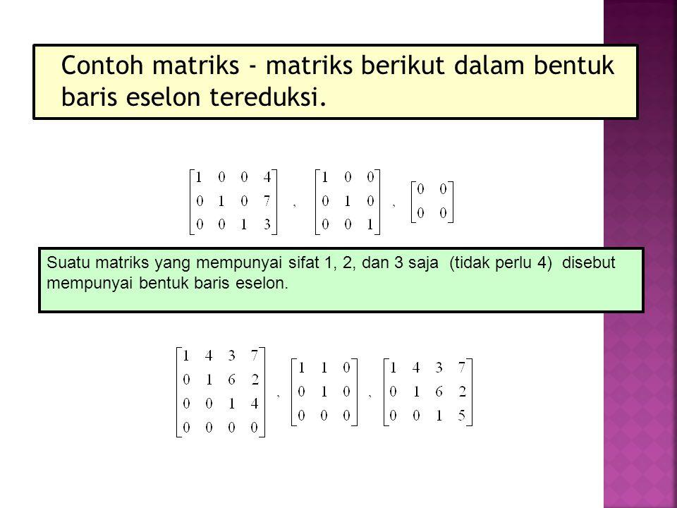 Contoh matriks - matriks berikut dalam bentuk baris eselon tereduksi.