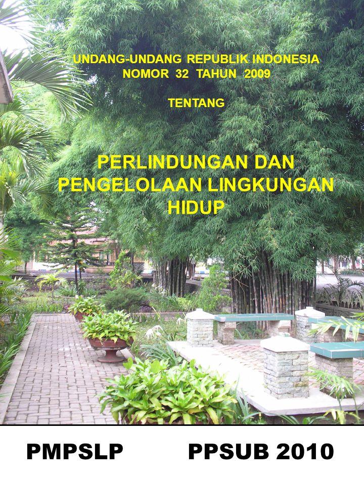 UNDANG-UNDANG REPUBLIK INDONESIA NOMOR 32 TAHUN 2009 TENTANG PERLINDUNGAN DAN PENGELOLAAN LINGKUNGAN HIDUP PMPSLP PPSUB 2010