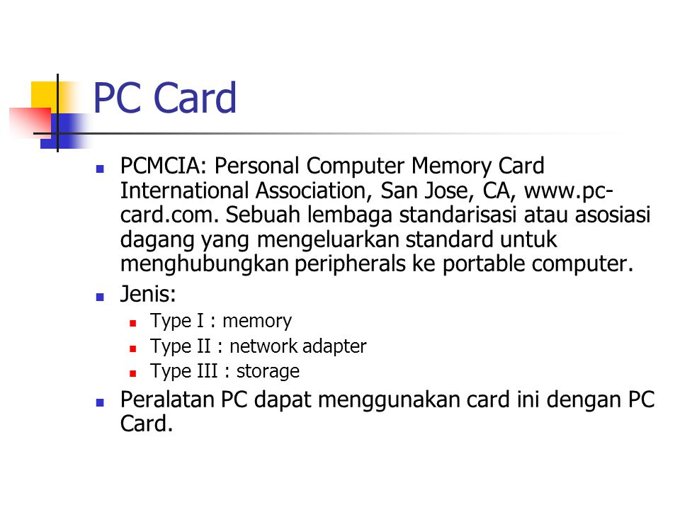 PC Card PCMCIA: Personal Computer Memory Card International Association, San Jose, CA, www.pc- card.com. Sebuah lembaga standarisasi atau asosiasi dag