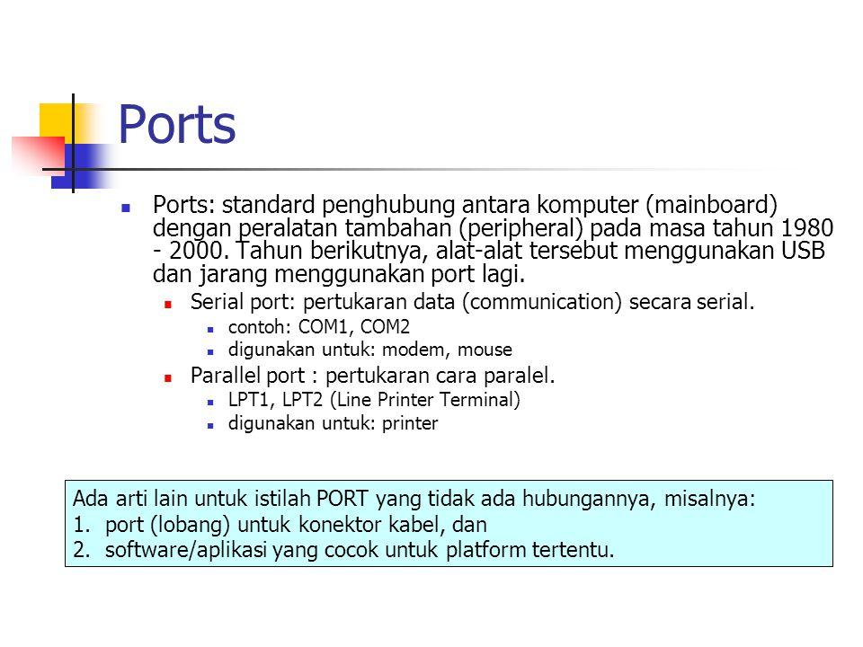 Ports: standard penghubung antara komputer (mainboard) dengan peralatan tambahan (peripheral) pada masa tahun 1980 - 2000.