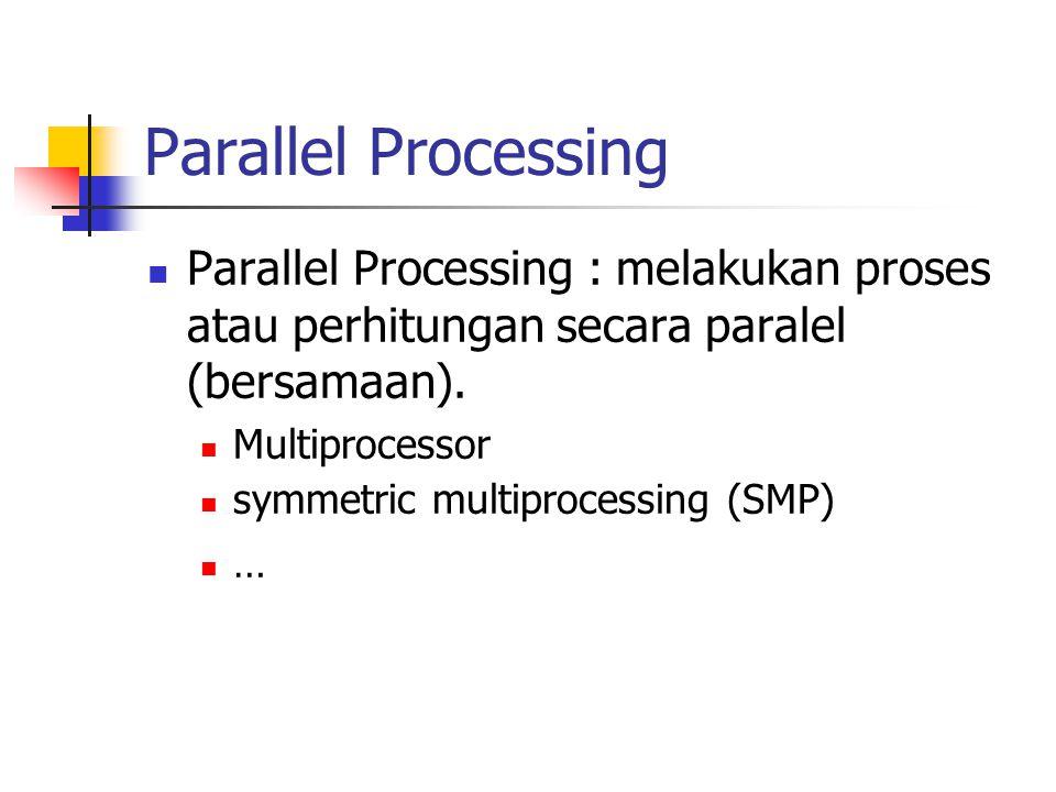 Parallel Processing Parallel Processing : melakukan proses atau perhitungan secara paralel (bersamaan).