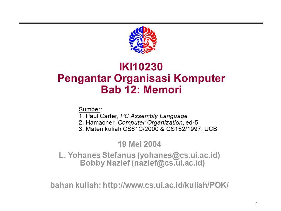 1 IKI10230 Pengantar Organisasi Komputer Bab 12: Memori Sumber: 1.