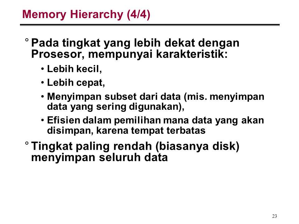 23 Memory Hierarchy (4/4) °Pada tingkat yang lebih dekat dengan Prosesor, mempunyai karakteristik: Lebih kecil, Lebih cepat, Menyimpan subset dari data (mis.