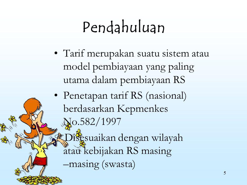 5 Pendahuluan Tarif merupakan suatu sistem atau model pembiayaan yang paling utama dalam pembiayaan RS Penetapan tarif RS (nasional) berdasarkan Kepme