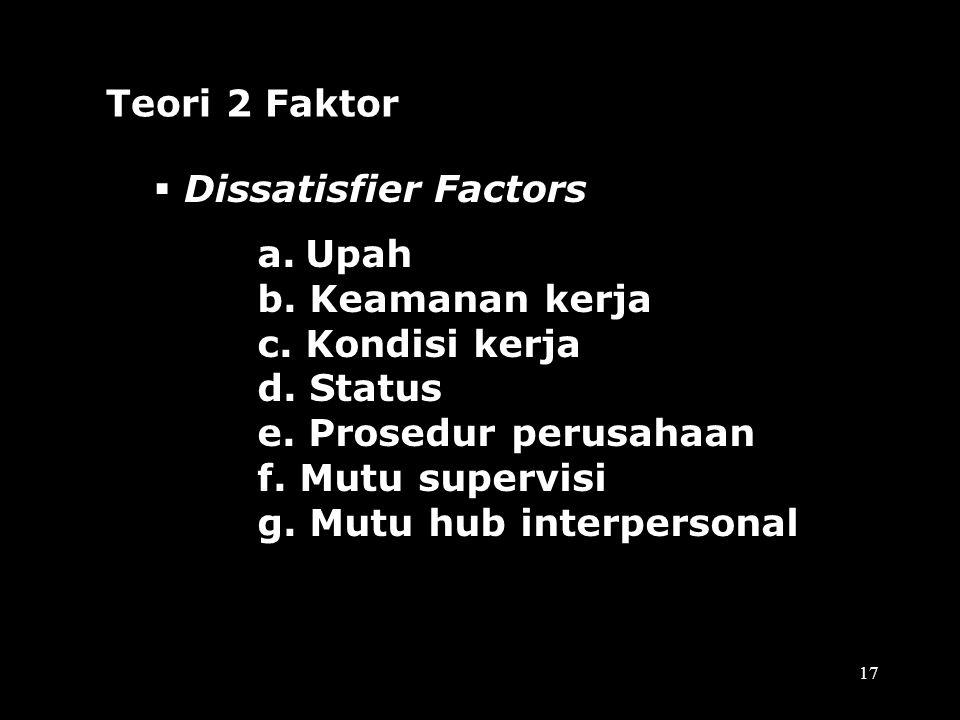 –Herzberg's membedakan antara: Faktor iklim baik (hygiene factors) atau faktor pemeliharaan sebagai faktor yang diperlukan untuk mempertahankan tingka