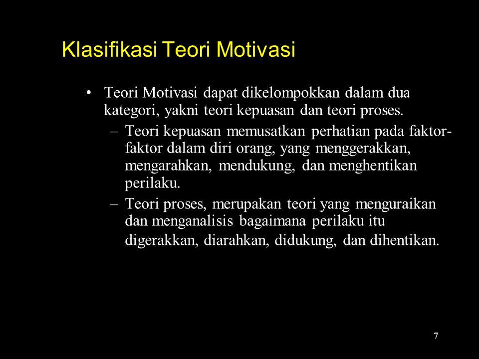 Teori Motivasi dapat dikelompokkan dalam dua kategori, yakni teori kepuasan dan teori proses.