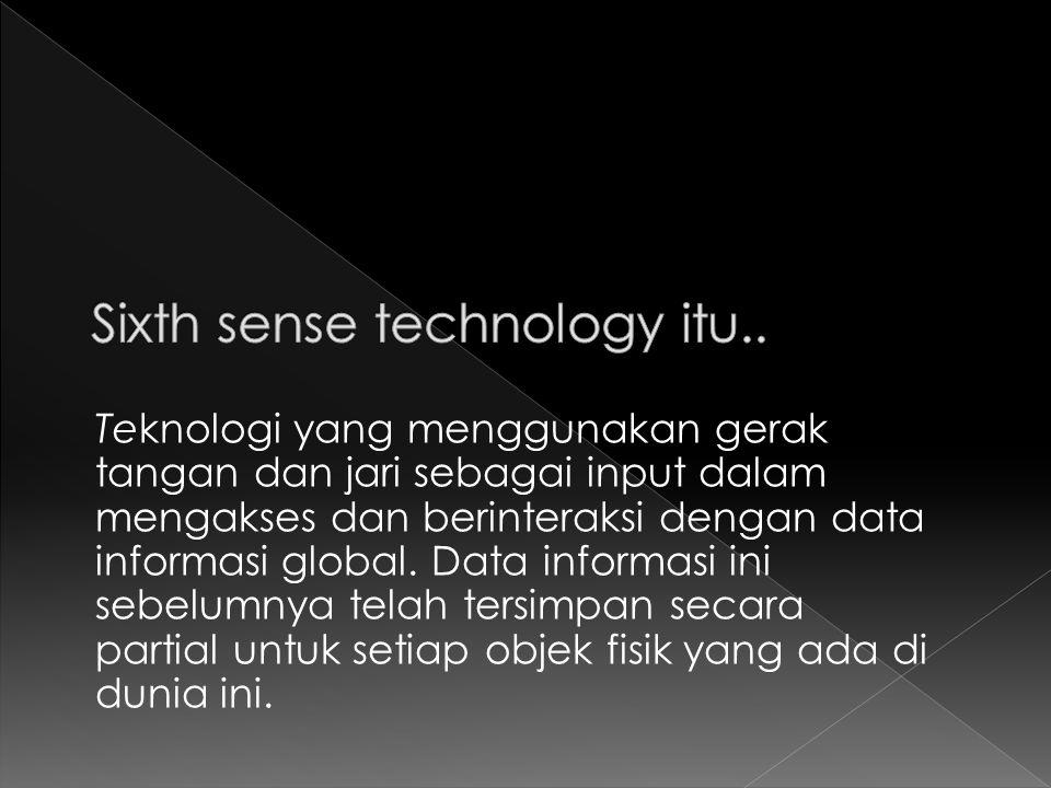 Teknologi yang menggunakan gerak tangan dan jari sebagai input dalam mengakses dan berinteraksi dengan data informasi global. Data informasi ini sebel
