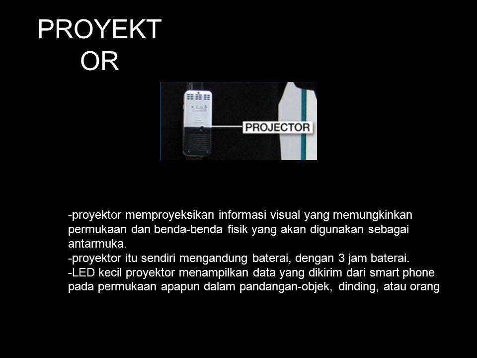 PROYEKT OR -proyektor memproyeksikan informasi visual yang memungkinkan permukaan dan benda-benda fisik yang akan digunakan sebagai antarmuka. -proyek