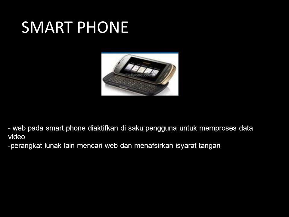 SMART PHONE - web pada smart phone diaktifkan di saku pengguna untuk memproses data video -perangkat lunak lain mencari web dan menafsirkan isyarat ta
