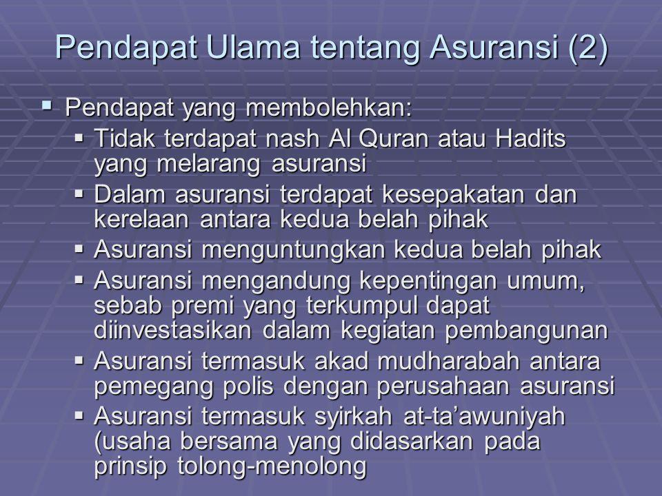 Pendapat Ulama tentang Asuransi (2)  Pendapat yang membolehkan:  Tidak terdapat nash Al Quran atau Hadits yang melarang asuransi  Dalam asuransi te