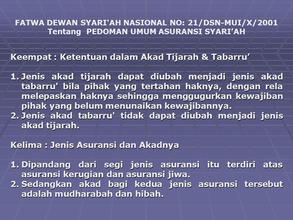 FATWA DEWAN SYARI'AH NASIONAL NO: 21/DSN-MUI/X/2001 Tentang PEDOMAN UMUM ASURANSI SYARI'AH Keempat : Ketentuan dalam Akad Tijarah & Tabarru' 1.Jenis a