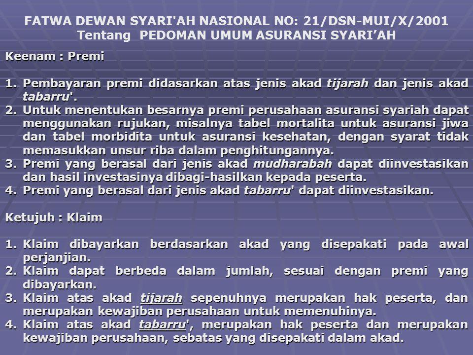 FATWA DEWAN SYARI'AH NASIONAL NO: 21/DSN-MUI/X/2001 Tentang PEDOMAN UMUM ASURANSI SYARI'AH Keenam : Premi 1.Pembayaran premi didasarkan atas jenis aka