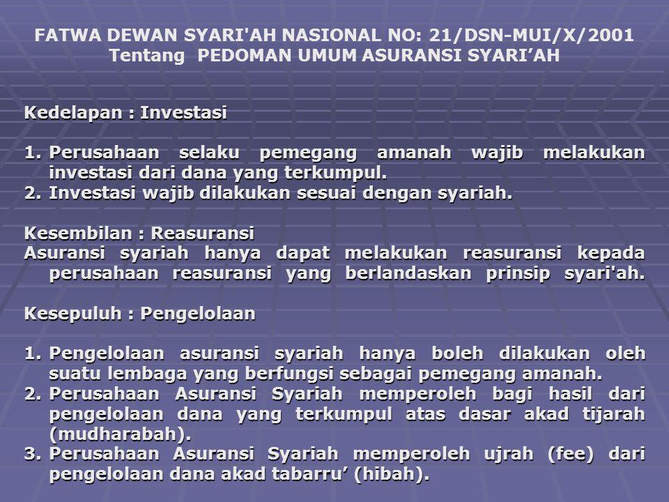 FATWA DEWAN SYARI'AH NASIONAL NO: 21/DSN-MUI/X/2001 Tentang PEDOMAN UMUM ASURANSI SYARI'AH Kedelapan : Investasi 1.Perusahaan selaku pemegang amanah w