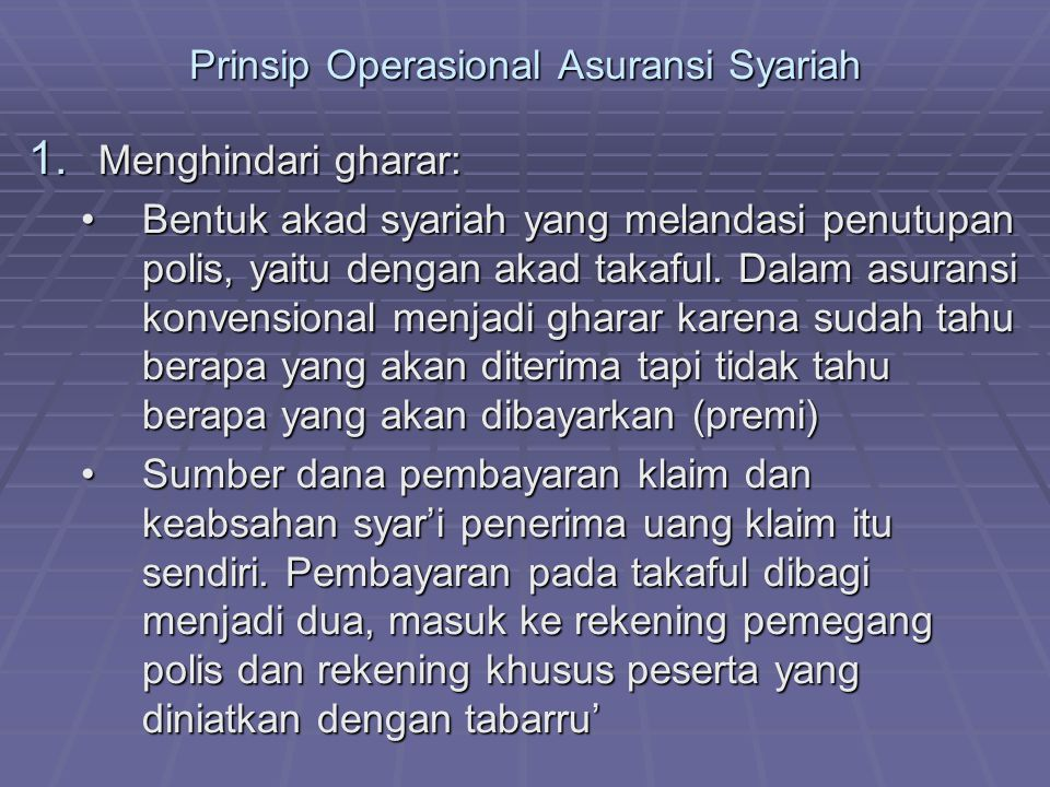 Prinsip Operasional Asuransi Syariah 1. Menghindari gharar: Bentuk akad syariah yang melandasi penutupan polis, yaitu dengan akad takaful. Dalam asura