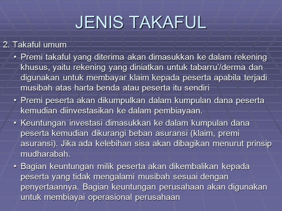 JENIS TAKAFUL 2. Takaful umum Premi takaful yang diterima akan dimasukkan ke dalam rekening khusus, yaitu rekening yang diniatkan untuk tabarru'/derma
