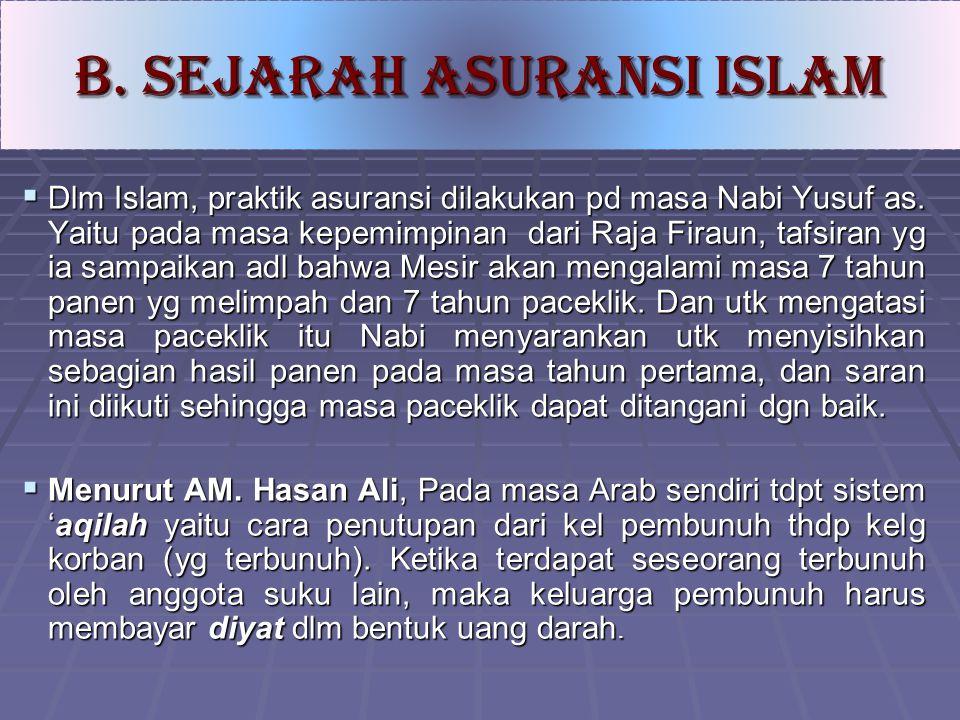  Dlm Islam, praktik asuransi dilakukan pd masa Nabi Yusuf as. Yaitu pada masa kepemimpinan dari Raja Firaun, tafsiran yg ia sampaikan adl bahwa Mesir