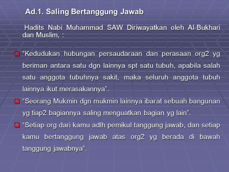 Ad.1. Saling Bertanggung Jawab Hadits Nabi Muhammad SAW Diriwayatkan oleh Al-Bukhari dan Muslim, : Hadits Nabi Muhammad SAW Diriwayatkan oleh Al-Bukha