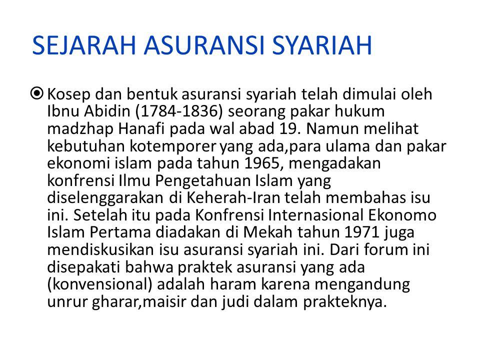 SEJARAH ASURANSI SYARIAH  Kosep dan bentuk asuransi syariah telah dimulai oleh Ibnu Abidin (1784-1836) seorang pakar hukum madzhap Hanafi pada wal abad 19.