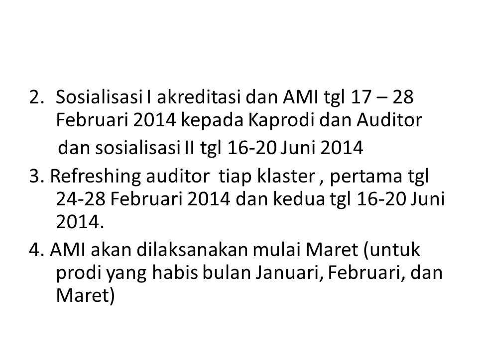2.Sosialisasi I akreditasi dan AMI tgl 17 – 28 Februari 2014 kepada Kaprodi dan Auditor dan sosialisasi II tgl 16-20 Juni 2014 3. Refreshing auditor t