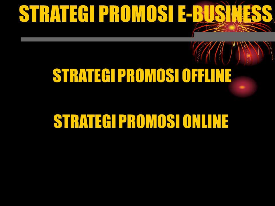 STRATEGI PROMOSI E-BUSINESS STRATEGI PROMOSI ONLINE STRATEGI PROMOSI OFFLINE