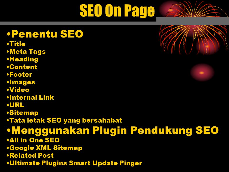 SEO On Page Penentu SEO Title Meta Tags Heading Content Footer Images Video Internal Link URL Sitemap Tata letak SEO yang bersahabat Menggunakan Plugin Pendukung SEO All in One SEO Google XML Sitemap Related Post Ultimate Plugins Smart Update Pinger