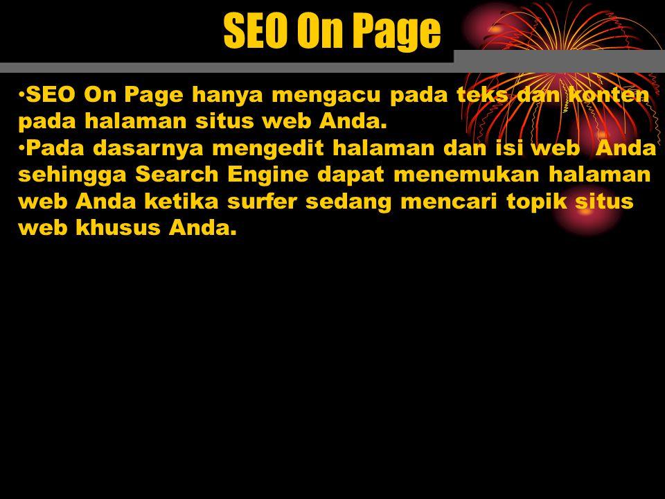 SEO On Page hanya mengacu pada teks dan konten pada halaman situs web Anda. Pada dasarnya mengedit halaman dan isi web Anda sehingga Search Engine dap