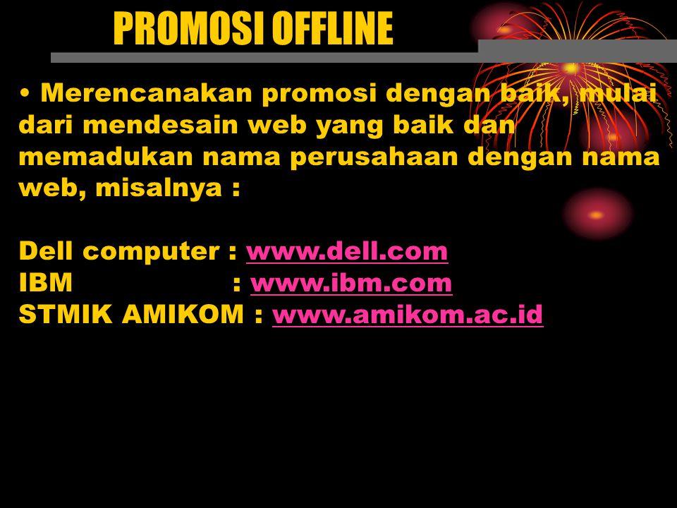 PROMOSI OFFLINE Merencanakan promosi dengan baik, mulai dari mendesain web yang baik dan memadukan nama perusahaan dengan nama web, misalnya : Dell co