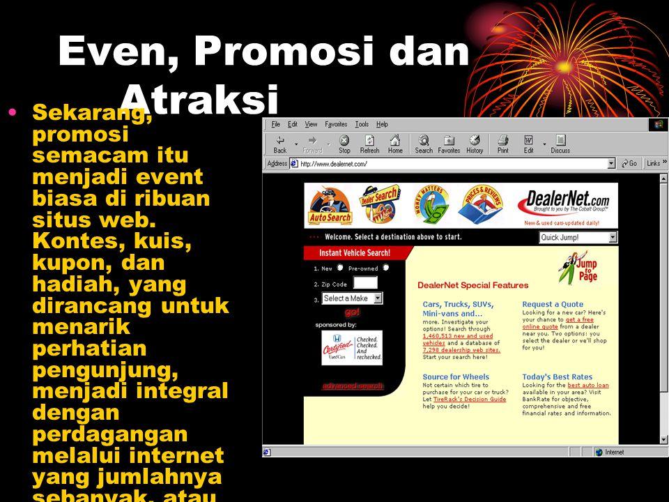 Even, Promosi dan Atraksi Sekarang, promosi semacam itu menjadi event biasa di ribuan situs web. Kontes, kuis, kupon, dan hadiah, yang dirancang untuk