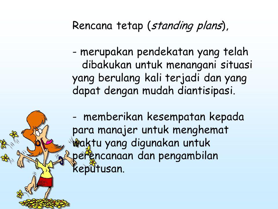 Rencana tetap (standing plans), - merupakan pendekatan yang telah dibakukan untuk menangani situasi yang berulang kali terjadi dan yang dapat dengan m