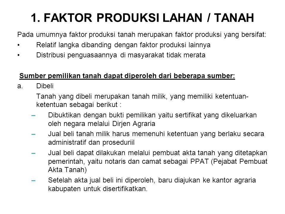 1. FAKTOR PRODUKSI LAHAN / TANAH Pada umumnya faktor produksi tanah merupakan faktor produksi yang bersifat: Relatif langka dibanding dengan faktor pr