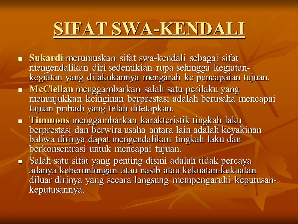 SIFAT SWA-KENDALI Sukardi merumuskan sifat swa-kendali sebagai sifat mengendalikan diri sedemikian rupa sehingga kegiatan- kegiatan yang dilakukannya