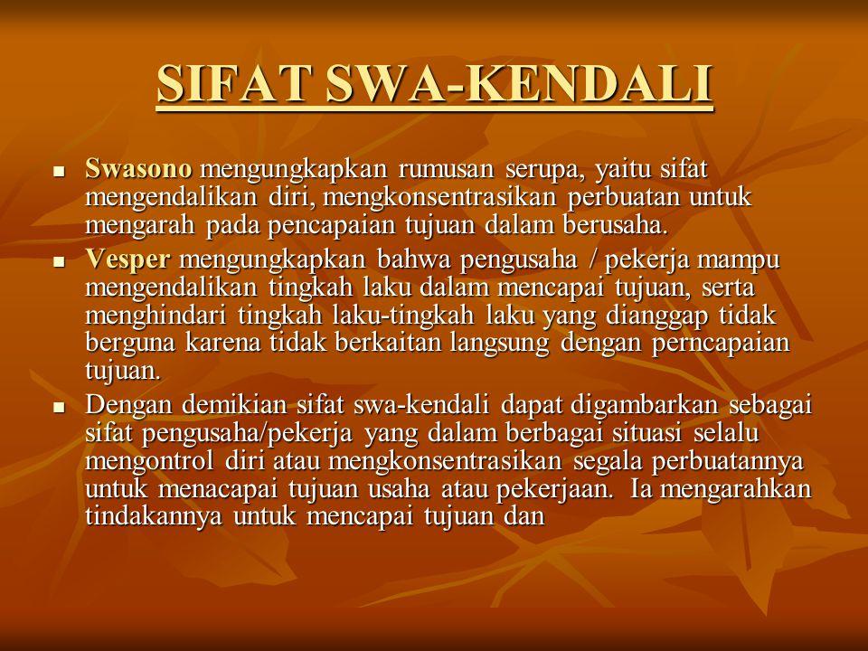 SIFAT SWA-KENDALI Swasono mengungkapkan rumusan serupa, yaitu sifat mengendalikan diri, mengkonsentrasikan perbuatan untuk mengarah pada pencapaian tu