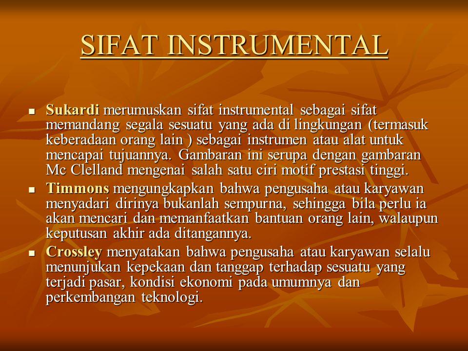 SIFAT INSTRUMENTAL Sukardi merumuskan sifat instrumental sebagai sifat memandang segala sesuatu yang ada di lingkungan (termasuk keberadaan orang lain