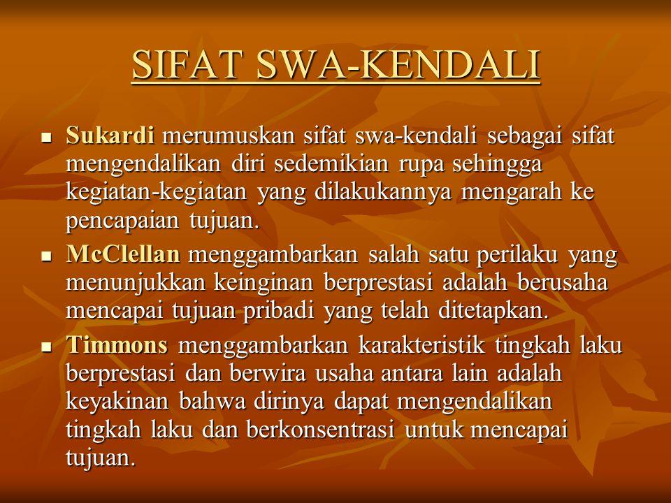 SIFAT SWA-KENDALI Sukardi merumuskan sifat swa-kendali sebagai sifat mengendalikan diri sedemikian rupa sehingga kegiatan-kegiatan yang dilakukannya m