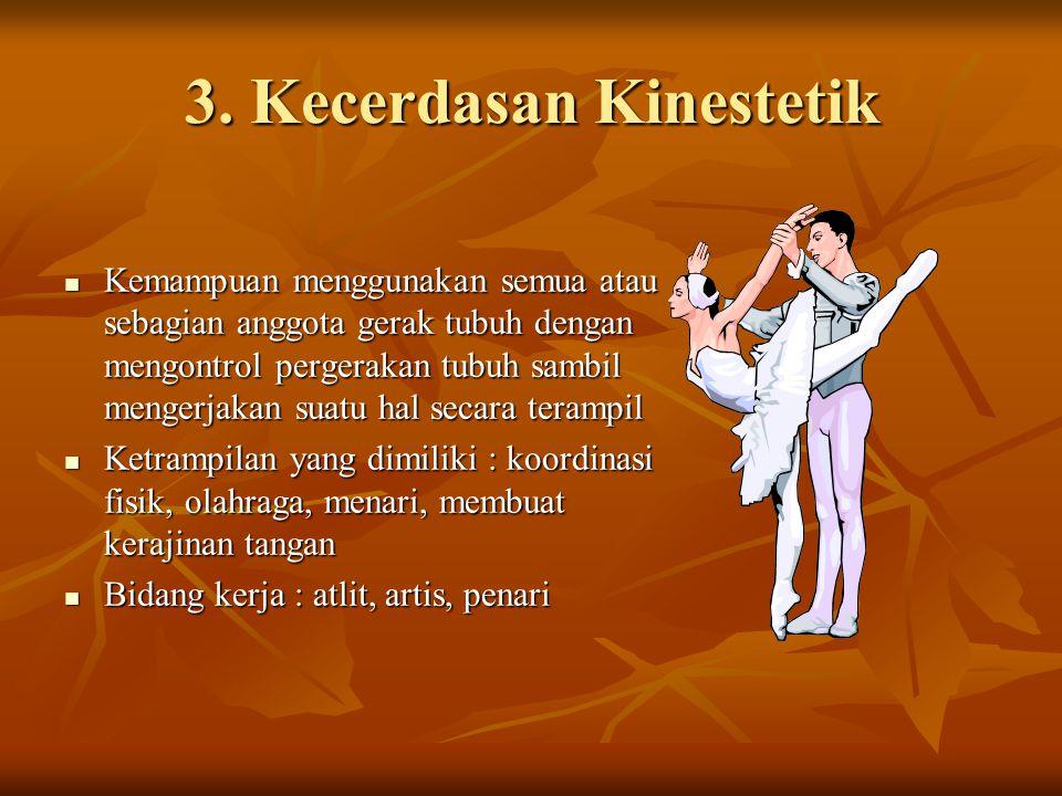 3. Kecerdasan Kinestetik Kemampuan menggunakan semua atau sebagian anggota gerak tubuh dengan mengontrol pergerakan tubuh sambil mengerjakan suatu hal