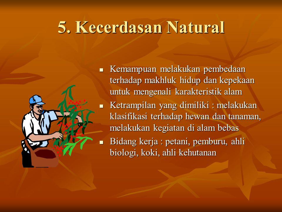 5. Kecerdasan Natural Kemampuan melakukan pembedaan terhadap makhluk hidup dan kepekaan untuk mengenali karakteristik alam Kemampuan melakukan pembeda