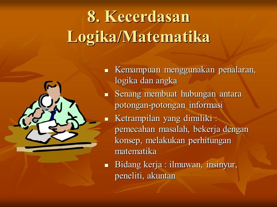 8. Kecerdasan Logika/Matematika Kemampuan menggunakan penalaran, logika dan angka Kemampuan menggunakan penalaran, logika dan angka Senang membuat hub